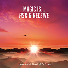 Magic is, ask and receive
